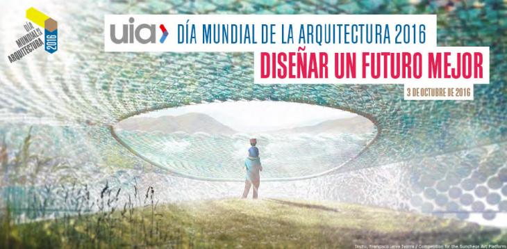 Día Mundial da Arquitectura, 3 de outubro de 2016. Deseñar un futuro mellor