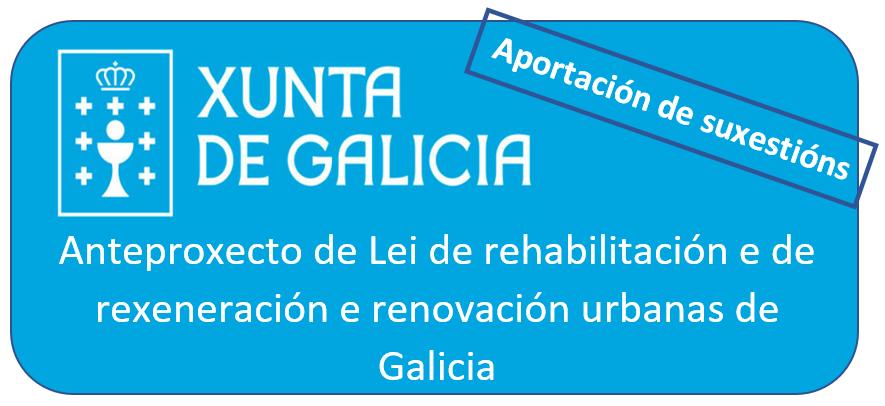 Aportación de suxestións ao Anteproxecto de lei de rehabilitación e de rexeneración e renovación urbanas de Galicia