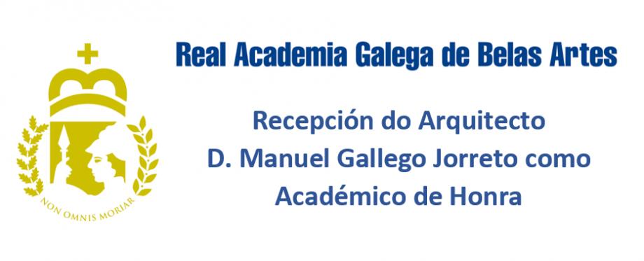 Ingreso do Excmo. Sr. D. Manuel Gallego Jorreto como Académico de Honra na Real Academia Galega de Belas Artes