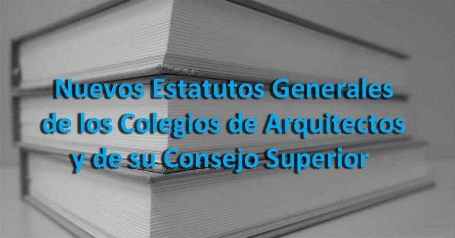 Aprobados los nuevos Estatutos Generales de los Colegios de Arquitectos y de su Consejo Superior