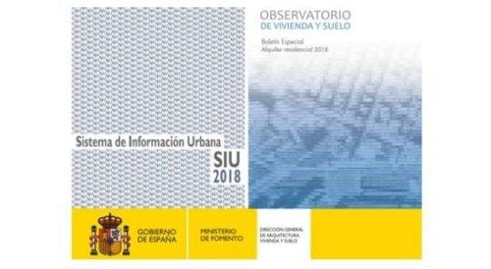 Ministerio de Fomento | Publicaciones Sistema de Información Urbana (SIU) 2018 y Boletín Especial sobre Alquiler residencial 2018