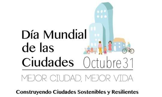 31 octubre | Día mundial de las ciudades: Mejor ciudad, mejor vida