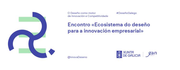 """Encontro """"Ecosistema do deseño para a innovación empresarial"""""""
