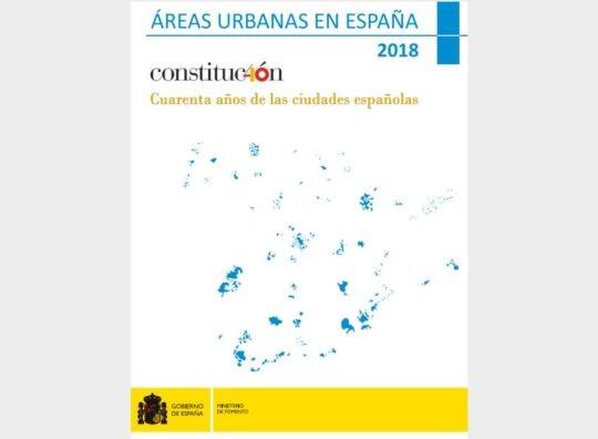 Áreas Urbanas en España 2018: Cuarenta años de las ciudades españolas