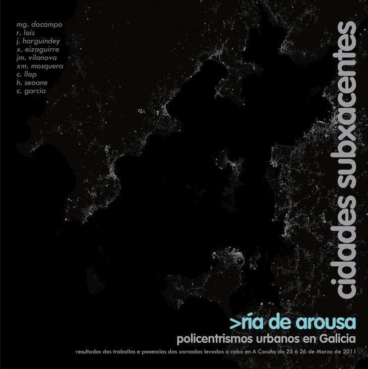 CIDADES SUBXACENTES  Publicación das Xornadas Cidades Subxacentes (A Coruña 23-26 Marzo 2011) a cargo do colectivo 1AUN.