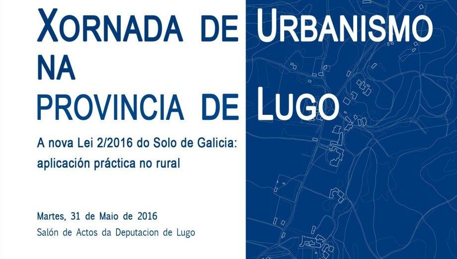 """Xornada Deputación Lugo co COAG """"A nova Lei 2/2016 do Solo de Galicia: aplicación práctica no rural"""""""