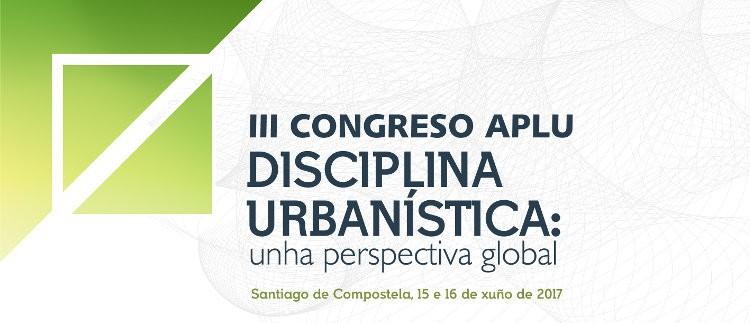 III Congreso APLU. Disciplina Urbanística: unha perspectiva global
