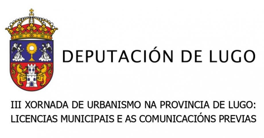III Xornada de urbanismo na provincia de Lugo: licenzas municipais e as comunicacións previas