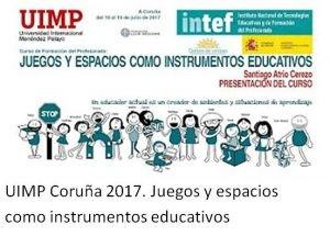 UIMP Coruña 2017. Juegos y espacios como instrumentos educativos