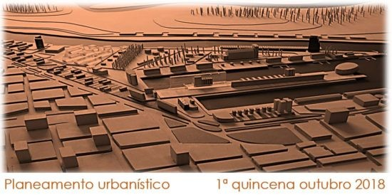 Planeamento urbanístico – primeira quincena outubro 2018