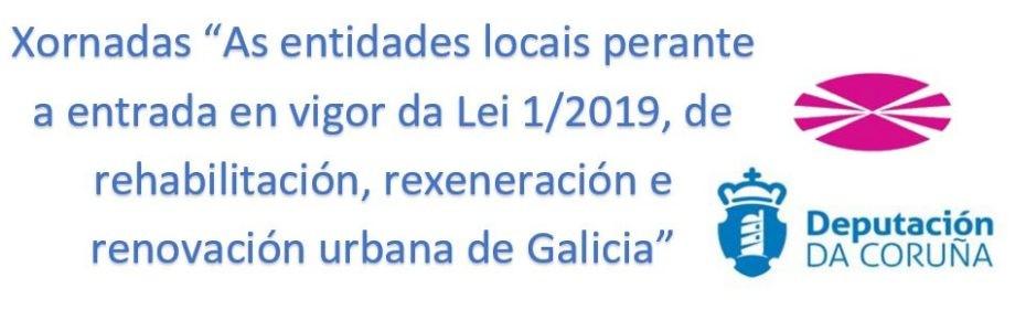 Xornada «As entidades locais perante a entrada en vigor da Lei 1/2019, de rehabilitación, rexeneración e renovación urbana de Galicia»