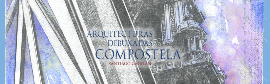 Exposición  «Arquitecturas debuxadas. Compostela», de Santiago Catalán