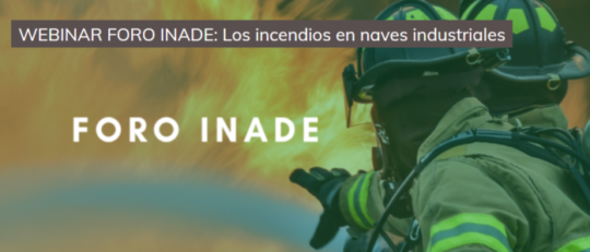 WEBINAR FORO INADE: Los incendios en naves industriales