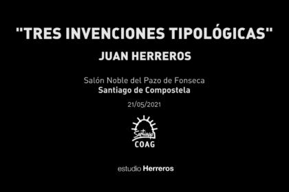 Conferencia Juan Herreros. Tres invenciones tipológicas.