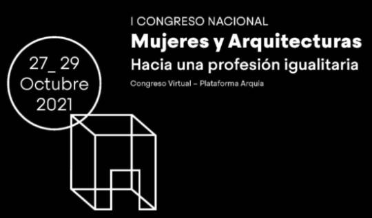 I Congreso Nacional sobre Mujeres y Arquitecturas «Hacia una profesión igualitaria»